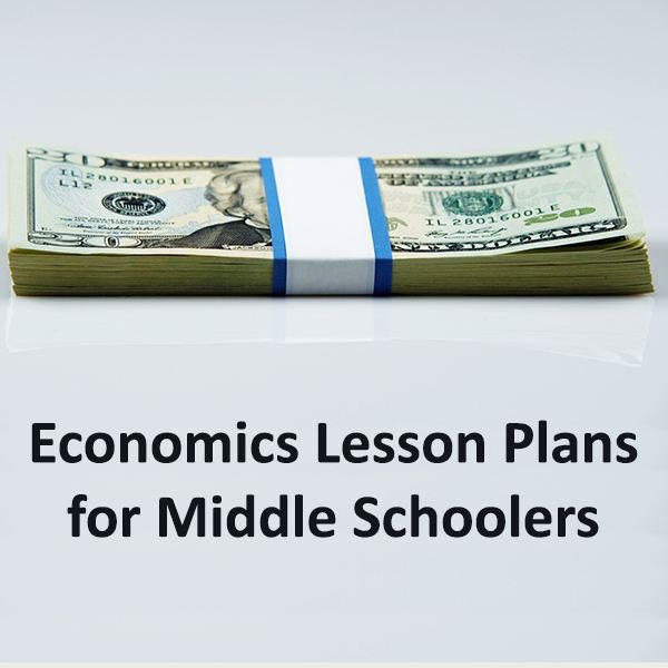 Teaching Economics  A Guide To Middle School Lesson Plans And