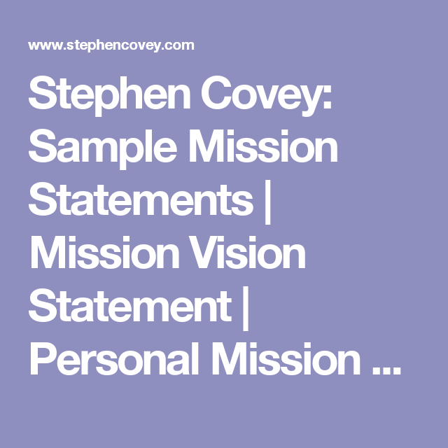 Stephen Covey  Sample Mission Statements