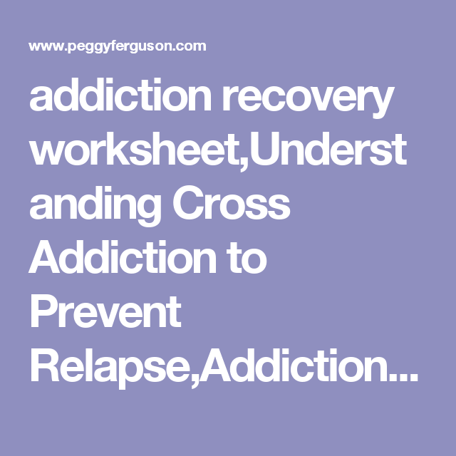 Addiction Recovery Worksheet,understanding Cross Addiction To